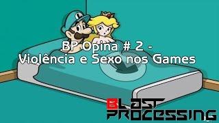 Process Blasted # 2 - Violência e Sexo nos Games...