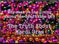The Truth About Mardi Gras