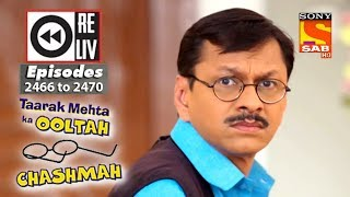 Weekly Reliv - Taarak Mehta Ka Ooltah Chashmah - 14th May to 18th May 2018 - Episode 2466 to 2470