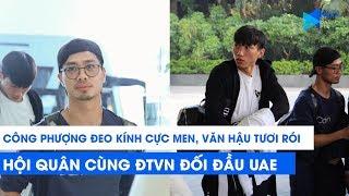 Công Phượng phong trần, Văn Hậu tươi rói hội quân cùng Đội tuyển Việt Nam, đối đầu UAE | Next Sports