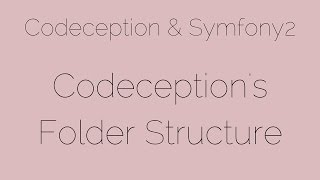 Codeception's Folder Structure [3/24] Codeception & Symfony2