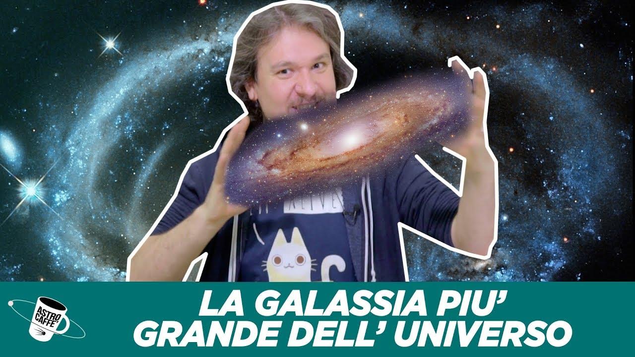 La galassia più grande nell'Universo - #AstroCaffè