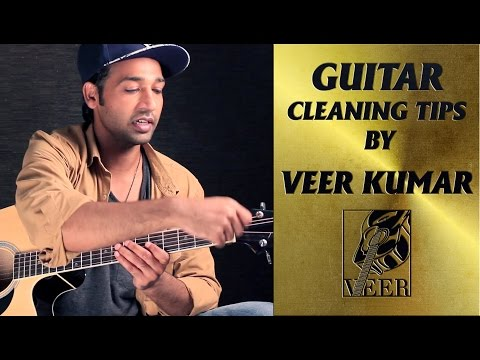 GUITAR CLEANING TIPS BY VEER KUMAR