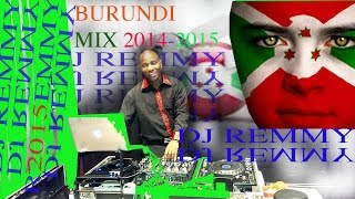 Burundi Mix end of 2014 Vol. 2 by DJ REMMY Start UMwaka Mushasha NonStop Hit 2015