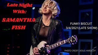 Late Night With Samantha Fish/Funky Biscuit 3/4/21