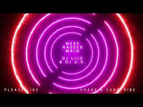 Mere Naseeb Mein Tu Hai Ki Nahi - DJ LIJO & UD REMIX