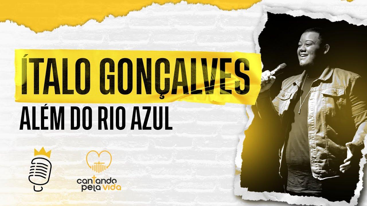 ALÉM DO RIO AZUL   ÍTALO GONÇALVES   A BATALHA DOS COVERS   CANTANDO PELA VIDA
