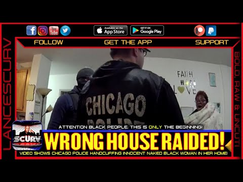 CHICAGO POLICE RAID WRONG HOUSE TO HANDCUFF INNOCENT NUDE BLACK WOMAN! - THE LANCESCURV SHOW