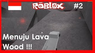 Roblox Indonesia | Lumber Tycoon 2-go to the Lava Wood!!! #2