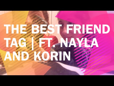 Best Friend Tag | Ft. Nayla and Korin