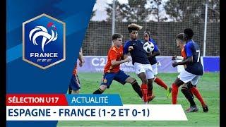 U17 : Espagne - France (1-2 et 0-1), le résumé I FFF 2018