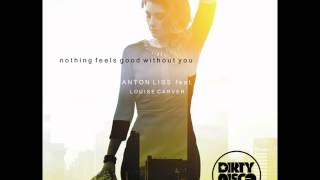 Anton Liss Ft. Louise Carver - Nothing feels good without you (Dirtydisco remix)_RADIO EDIT