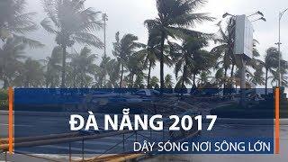 Đà Nẵng 2017: Dậy sóng nơi sông lớn | VTC1