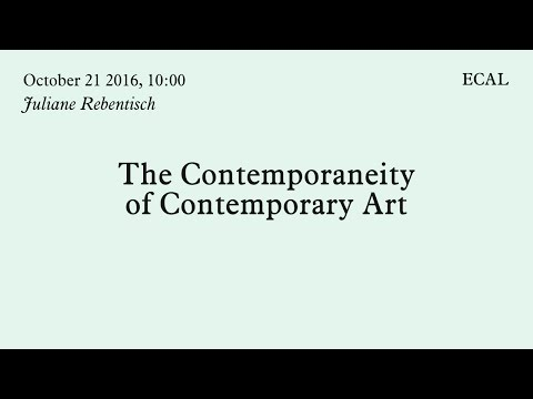 Juliane Rebentisch | The Contemporaneity of Contemporary Art | 21.10.2016