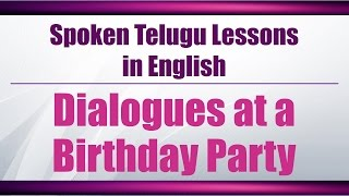 75 - Spoken Telugu (Intermediate Level) Learning Videos - Dialogues at a Birthday Party