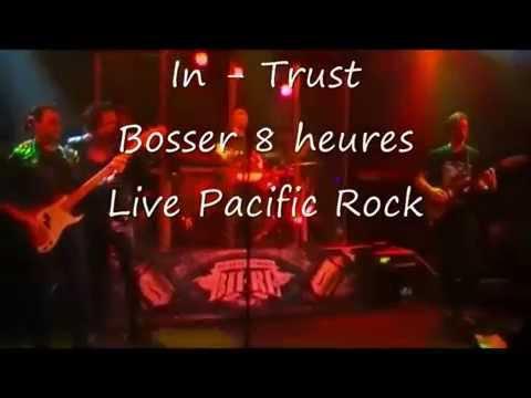 IN TRUST   Bosser 8 heures Live Pacific Rock