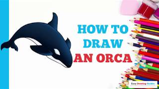 How to Draw a Orca in a Few Easy Steps: Drawing Tutorial for Kids and Beginners
