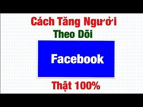 cách hack lượt người theo dõi trên facebook - Cách tăng người theo dõi thật trên facebook 100% .Hoàng Định