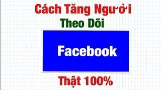 Cách tăng người theo dõi thật trên facebook 100% .Hoàng Định