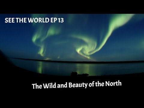 SEE THE WORLD 13: The Wild and Beauty of The North (The Canol Heritage Trail)