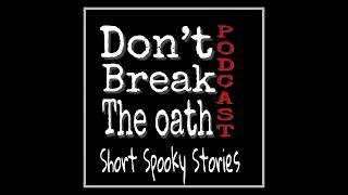 Don't break the oath podcast short spooky story