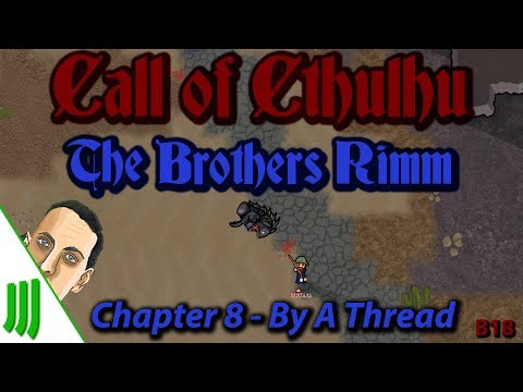The Brothers Rimm | Call of Cthulhu Mods | Chapter 8 -  By A Thread