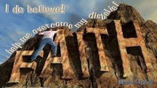 Faith: How To Overcome Unbelief! Be An Overcomer!