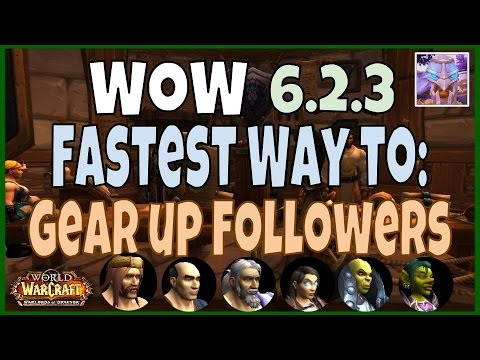 Garrison Follower Guide - The Fastest Way to Gear up your Followers - WoD 6.2.3