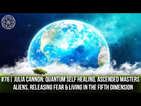 # 76 | Julia Cannon: Quantum Healing, Ascended Masters, Aliens, Releasing Fear and Living in 5 D