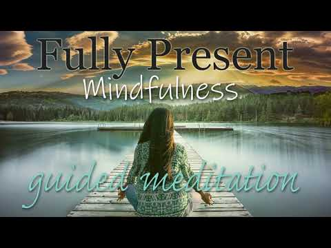 Fully Present 10 minute Mindfulness Guided Meditation