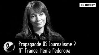 Propagande VS Journalisme ? RT France, Xenia Fedorova [EN DIRECT]