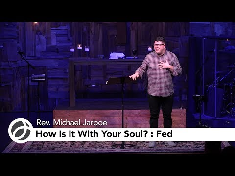 How Is It With Your Soul?: Fed | Rev. Jarboe