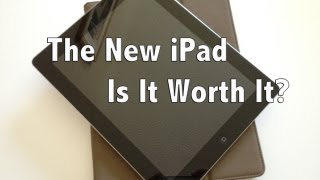 The New iPad - Is It Worth It?