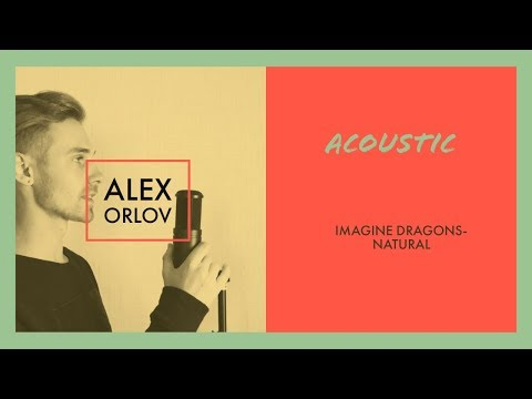 Imagine Dragons - Natural [Alex Orlov Cover Acoustic]