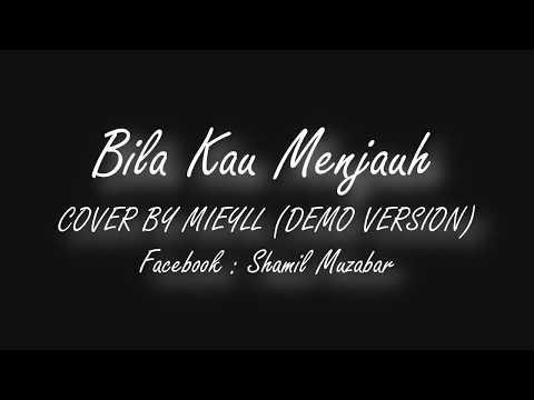 Bila Kau Menjauh - COVER BY MIEYLL