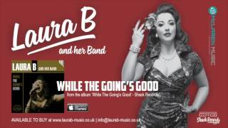Laura B and her Band | While The Going's Good - Album Track
