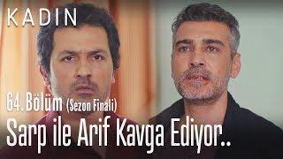 Sarp ile Arif kavga ediyor - Kadın 64. Bölüm (Sezon Finali)
