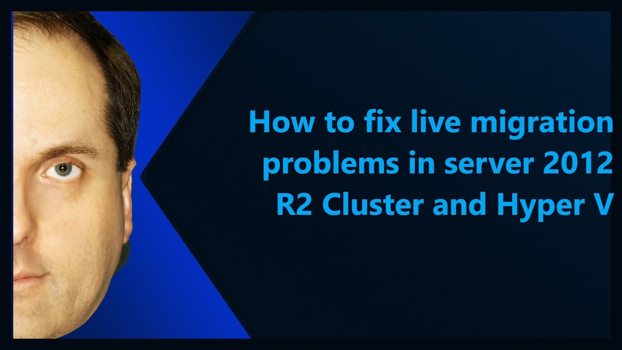 How to fix live migration problems in server 2012 R2 Cluster and Hyper V