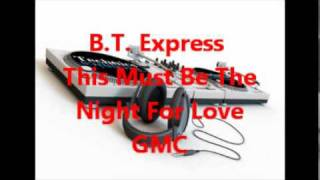 B.T. Express - This Must Be The Night For Love