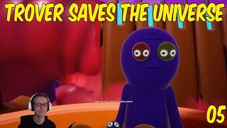 THE END - Trover Saves the Universe (05)