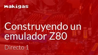 Construyendo un emulador Z80 - Directo 01: Introducción