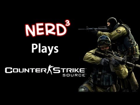 Nerd³ Plays... Counter-Strike: Source
