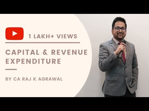 Capital & Revenue Expenditure by CA Raj K Agrawal | Accounting