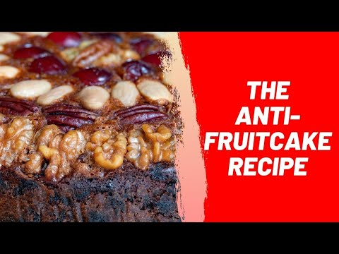 The Anti Fruitcake Recipe