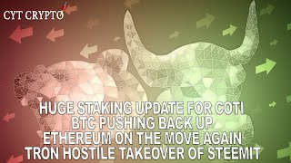 HUGE NEWS FOR COTI - BTC PUSHING BACK - ETHEREUM MOVING UP - TRON HOSTILE TAKEOVER OF STEEMIT