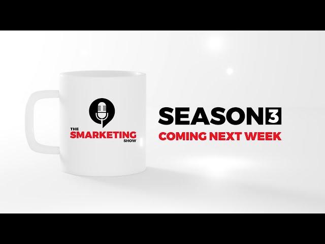 The Smarketing Show Season 3 - Coming Next Week