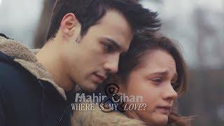 「 WHERE'S MY LOVE 」  Mahir & Cihan [bir litre gözyaşı]