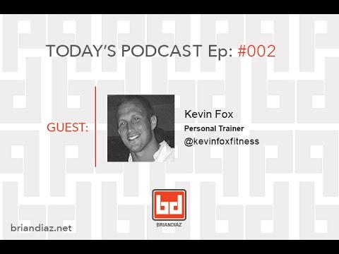 Brian Diaz Podcast Ep.#002 with guest Kevin Fox