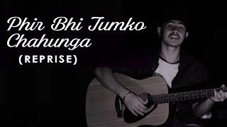 phir bhi tumko chahunga reprise   half girlfriend   acoustic singh cover