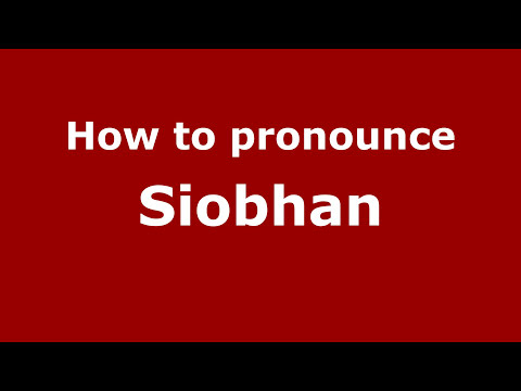 How to Pronounce Siobhan - PronounceNames.com